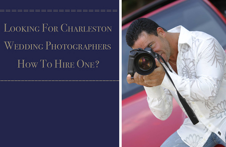 Looking For Charleston Wedding Photographers How To Hire One…!