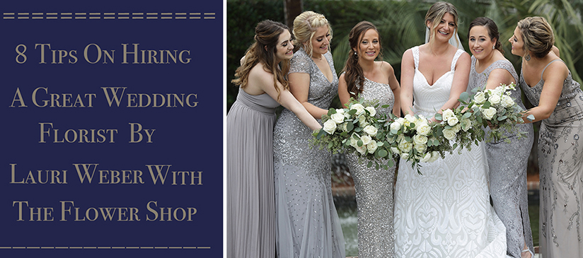 8 Tips On Hiring A Great Wedding Florist By Lauri Leber The Flower Shop Bluffton, SC