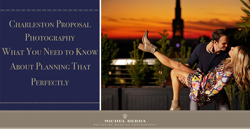 Charleston Proposal Photography. What You Need to Know About Planning That Perfectly.